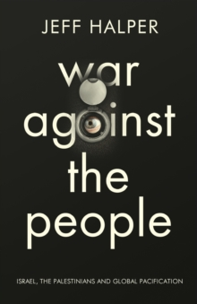 War Against the People : Israel, the Palestinians and Global Pacification, Paperback Book
