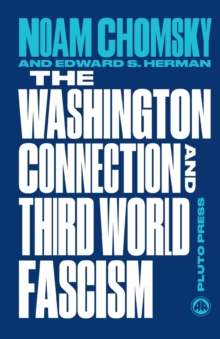 The Washington Connection and Third World Fascism : The Political Economy of Human Rights: Volume I, Paperback Book