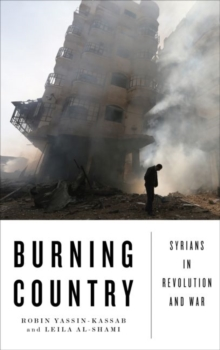 Burning Country : Syrians in Revolution and War, Paperback Book