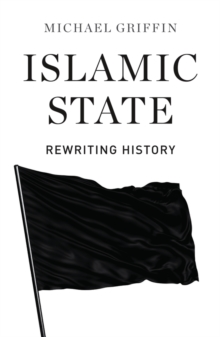 Islamic State : Rewriting History, Paperback Book