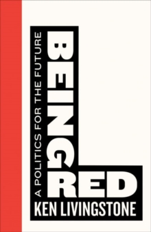 Being Red : A Politics for the Future, Paperback Book