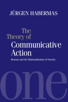The Theory of Communicative Action : Reason and the Rationalization of Society v.1, Paperback Book