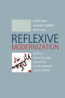 Reflexive Modernization : Politics, Tradition and Aesthetics in the Modern Social Order, Paperback Book