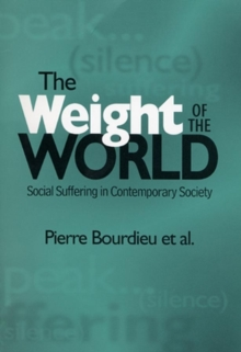 The Weight of the World : Social Suffering and Impoverishment in Contemporary Society, Paperback Book