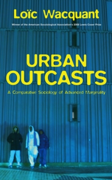 Urban Outcasts : A Comparative Sociology of Advanced Marginality, Paperback Book