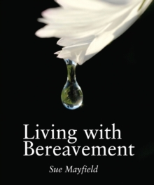 Living with Bereavement : Practical, Emotional and Spiritual Help for Those Weathering Bereavement, Hardback Book