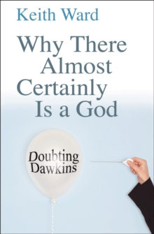 Why There Almost Certainly is a God : Doubting Dawkins, Paperback Book