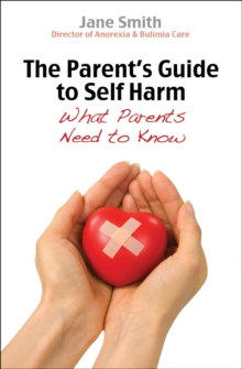 The Parent's Guide to Self Harm : What Parents Need to Know, Paperback Book