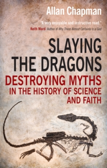Slaying the Dragons : Destroying Myths in the History of Science and Faith, Paperback Book