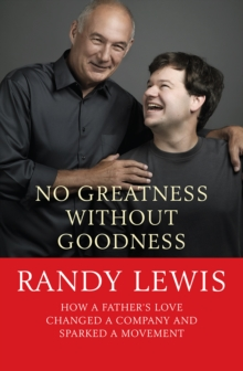 No Greatness without Goodness : How a Father's Love Changed a Company and Sparked a Movement, Paperback Book