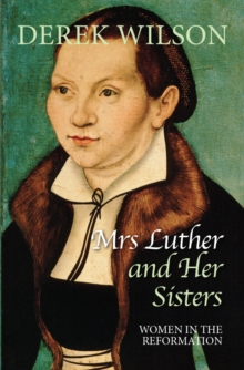 Mrs Luther and Her Sisters : Women in the Reformation, Paperback Book