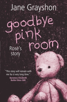 Goodbye Pink Room : Rose's Story, Paperback Book