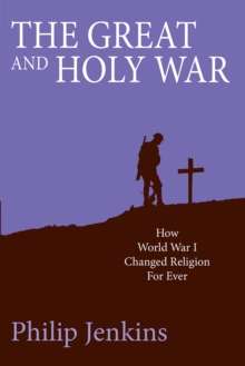 The Great and Holy War : How World War I Changed Religion for Ever, Paperback Book