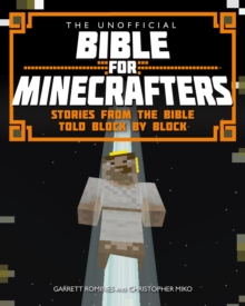 The Unofficial Bible for Minecrafters : Stories from the Bible Told Block by Block, Paperback Book