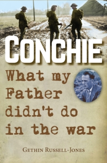 Conchie : What my Father didn't do in the war, Paperback Book