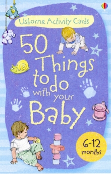 Activity Cards : 50 Things to Do with Your Baby - 6-12 Months, Cards Book