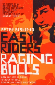 Easy Riders, Raging Bulls : How the Sex-drugs-and Rock 'n' Roll Generation Changed Hollywood, Paperback Book