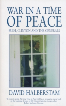 War in a Time of Peace : Bush, Clinton and the Generals, Paperback Book