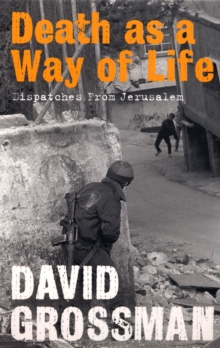 Death as a Way of Life : Dispatches from Jerusalem, Paperback Book