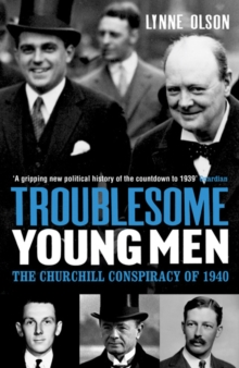 Troublesome Young Men : The Churchill Conspiracy of 1940, Paperback Book