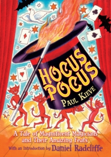 Hocus Pocus : A Tale of Magnificent Magicians and Their Amazing Feats, Paperback Book
