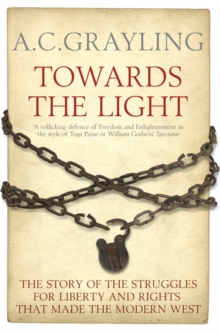 Towards the Light : The Story of the Struggles for Liberty and Rights That Made the Modern West, Paperback Book