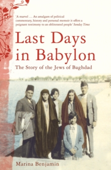 Last Days in Babylon : The Story of the Jews of Baghdad, Paperback Book