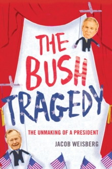 Bush Tragedy : The Unmaking of a President, Hardback Book