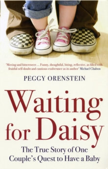 Waiting for Daisy : The True Story of One Couple's Quest to Have a Baby, Paperback Book