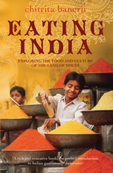 Eating India : Exploring the Food and Culture of the Land of Spices, Paperback Book