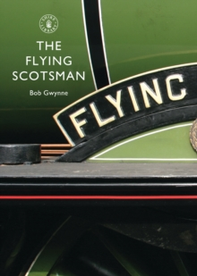 The Flying Scotsman : The Train, the Locomotive, the Legend, Paperback Book
