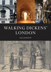 Walking Dickens' London : the Time Traveller's Guide, Paperback Book