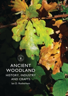 Ancient Woodland : History, Industry and Crafts, Paperback Book