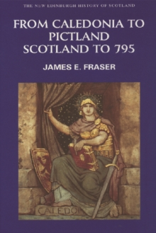 From Caledonia to Pictland : Scotland to 795, Paperback Book