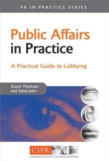 Public Affairs in Practice : A Practical Guide to Lobbying, Paperback Book