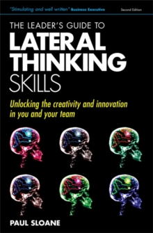 The Leader's Guide to Lateral Thinking Skills : Unlocking the Creativity & Innovation in You and Your Team, Paperback Book