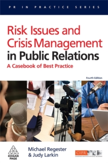 Risk Issues and Crisis Management in Public Relations : A Casebook of Best Practice, Paperback Book