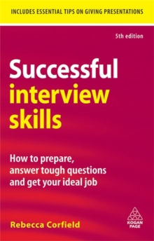 Successful Interview Skills : How to Prepare, Answer Tough Questions and Get Your Ideal Job, Paperback Book