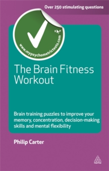The Brain Fitness Workout : Brain Training Puzzles to Improve Your Memory Concentration Decision Making Skills and Mental Flexibility, Paperback Book