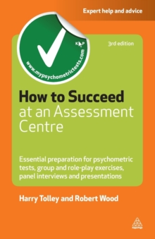 How to Succeed at an Assessment Centre : Essential Preparation for Psychometric Tests Group and Role-play Exercises Panel Interviews and Presentations, Paperback Book