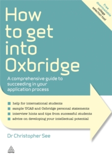 How to Get into Oxbridge : A Comprehensive Guide to Succeeding in Your Application Process, Paperback Book