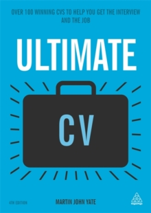 Ultimate CV : Over 100 Winning CVs to Help You Get the Interview and the Job, Paperback Book