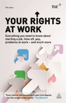 Your Rights at Work : Everything You Need to Know About Starting a Job, Time off, Pay, Problems at Work - and Much More!, Paperback Book
