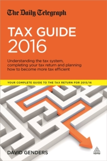 The Daily Telegraph Tax Guide : Understanding the Tax System, Completing Your Tax Return and Planning How to Become More Tax Efficient, Paperback Book