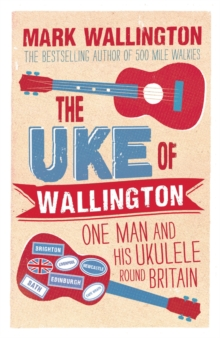 The Uke of Wallington : One Man and His Ukulele Round Britain, Paperback Book