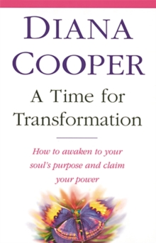 A Time for Transformation : How to Awaken to Your Soul's Purpose and Claim Your Power, Paperback Book