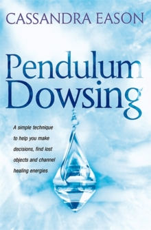 Pendulum Dowsing : A Simple Technique to Help You Make Decisions, Find Lost Objects and Channel Healing Energies, Paperback Book