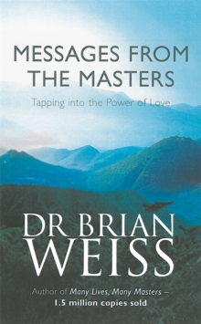 Messages From The Masters : Tapping into the power of love, Paperback Book