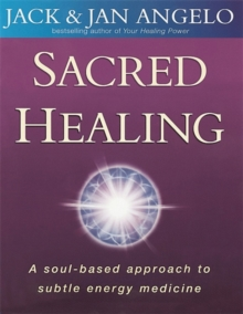 Sacred Healing : A soul-based approach to subtle energy medicine, Paperback Book