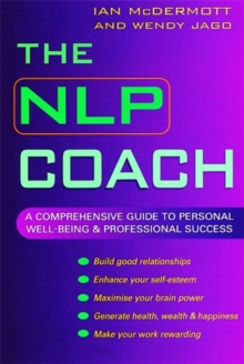 The NLP Coach : A Comprehensive Guide to Personal Well-Being & Professional Success, Paperback Book